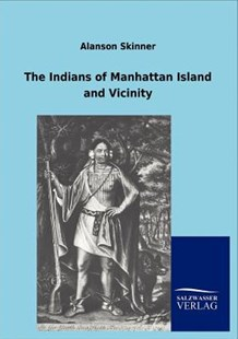 The Indians of Manhattan Island and Vicinity by Alanson Skinner (9783846004241) - PaperBack - Modern & Contemporary Fiction Literature