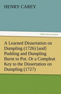 A Learned Dissertation on Dumpling (1726) [and] Pudding and Dumpling Burnt to Pot. or a Compleat Key to the Dissertation on Dumpling (1727) by Henry Carey (9783847213420) - PaperBack - Modern & Contemporary Fiction General Fiction