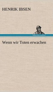 Wenn Wir Toten Erwachen by Henrik Johan Ibsen (9783847252795) - HardCover - Modern & Contemporary Fiction General Fiction