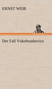 Der Fall Vukobrankovics by Ernst Wei, Ernst Weiss (9783847263524) - HardCover - Modern & Contemporary Fiction General Fiction