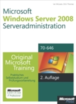 Microsoft Windows Server 2008 Serveradministration - Original Microsoft Training fur Examen 70-646, 2. Auflage, uberarbeitet fur R2