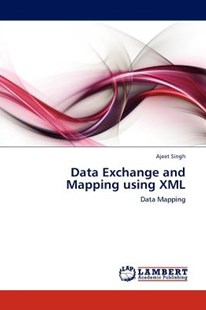 Data Exchange and Mapping Using XML by Ajeet Singh (9783848483181) - PaperBack - Computing Programming