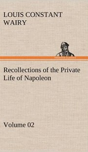Recollections of the Private Life of Napoleon - Volume 02 by Louis Constant Wairy (9783849175245) - HardCover - History