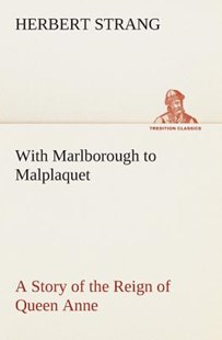With Marlborough to Malplaquet a Story of the Reign of Queen Anne by Herbert Strang (9783849507411) - PaperBack - Modern & Contemporary Fiction General Fiction
