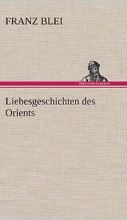 Liebesgeschichten Des Orients by Franz Blei (9783849533298) - HardCover - Modern & Contemporary Fiction General Fiction