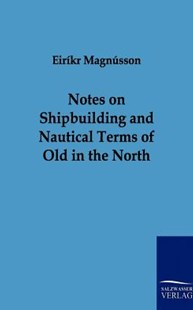 Notes on Shipbuilding and Nautical Terms of Old in the North by Eirikr Magnusson (9783861959328) - PaperBack - Modern & Contemporary Fiction Literature