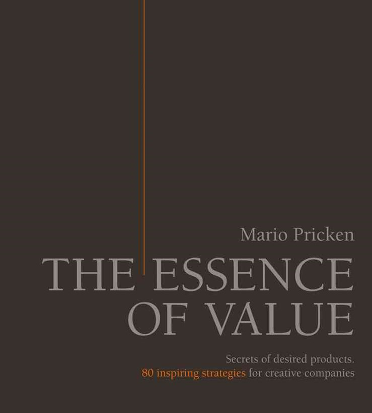 The Essence of Value - Secrets of Desired Products 80 Inspiring Strategies for Creative Companies