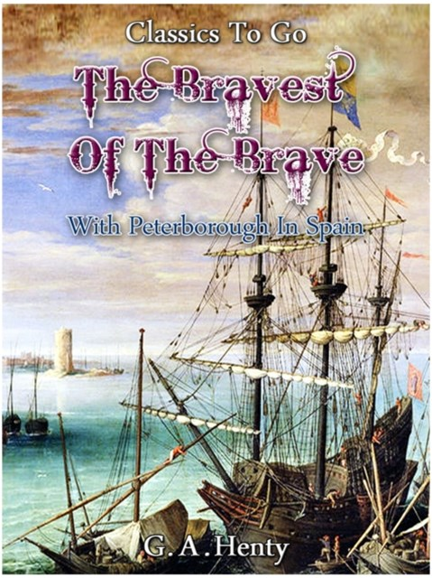 (ebook) Bravest of the Brave - or, with Peterborough in Spain