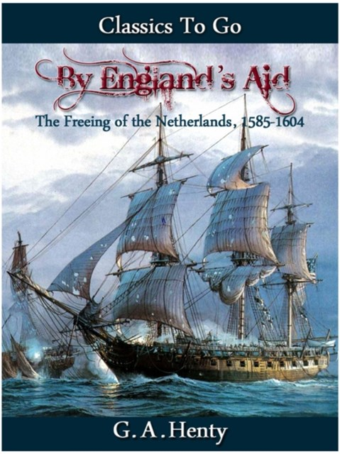 (ebook) By England's Aid or the Freeing of the Netherlands (1585-1604)