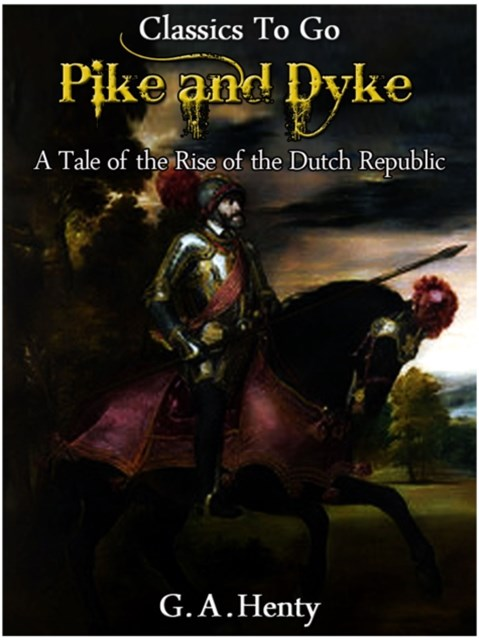 (ebook) By Pike and Dyke -  a Tale of the Rise of the Dutch Republic
