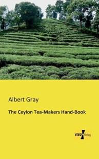 The Ceylon Tea-Makers Hand-Book by Albert Gray (9783956107481) - PaperBack - History