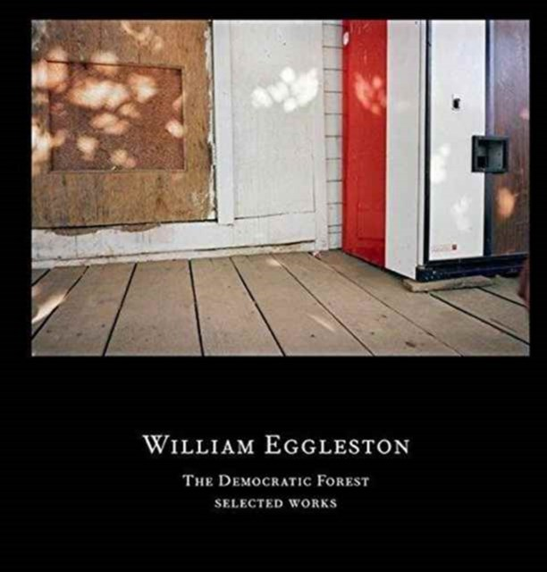 William Eggleston: The Democratic Forest-Selected Works