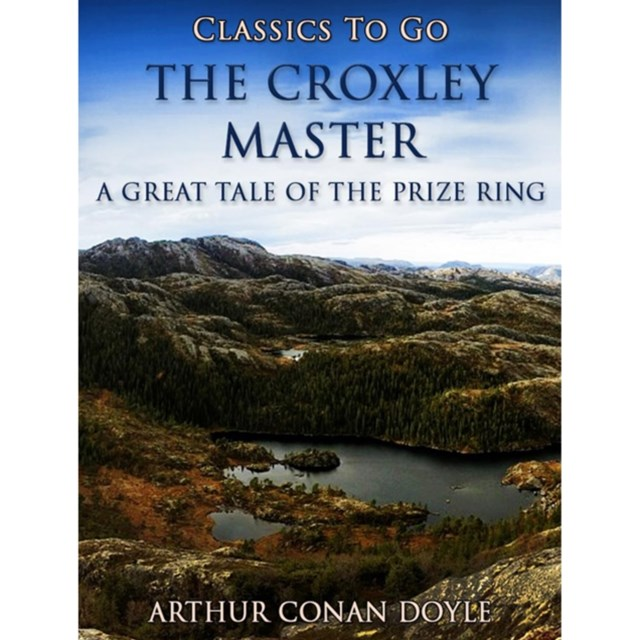 Croxley Master: A Great Tale Of The Prize Ring