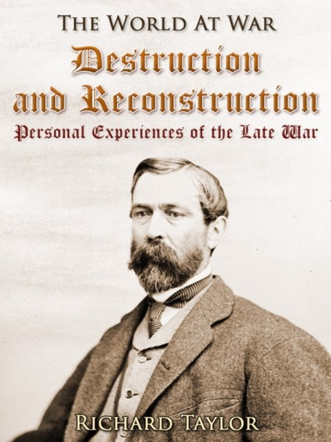 Destruction and Reconstruction: / Personal Experiences of the Late War