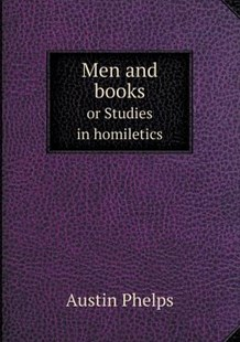 Men and books or Studies in homiletics by Austin Phelps (9785518502703) - PaperBack - Modern & Contemporary Fiction Literature