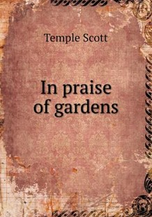 In praise of gardens by Temple Scott (9785518513921) - PaperBack - History