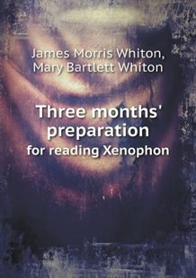 Three months' preparation for reading Xenophon by James Morris Whiton, Mary Bartlett Whiton (9785518558748) - PaperBack - Language