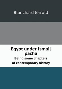 Egypt under Ismail pacha Being some chapters of contemporary history by Blanchard Jerrold (9785518565395) - PaperBack - History