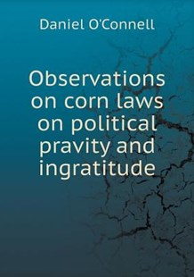 Observations on corn laws on political pravity and ingratitude by Daniel O'Connell (9785518572232) - PaperBack - History