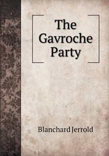The Gavroche Party by Blanchard Jerrold (9785518595217) - PaperBack - History