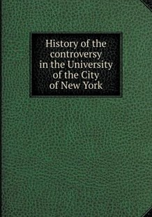 History of the controversy in the University of the City of New York by New York University (9785518624641) - PaperBack - History