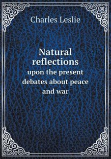 Natural reflections upon the present debates about peace and war by Charles Leslie (9785518635180) - PaperBack - History