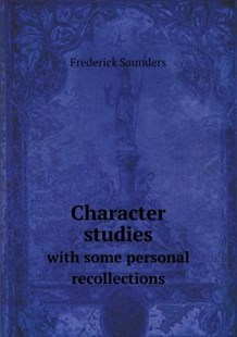 Character Studies with Some Personal Recollections by Frederick Saunders (9785518651487) - PaperBack - History