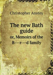 The new Bath guide or, Memoirs of the B---r---d family by Christopher Anstey (9785518691704) - PaperBack - Poetry & Drama Poetry