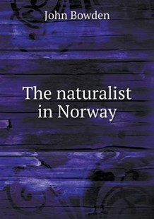 The naturalist in Norway by John Bowden (9785518767164) - PaperBack - History