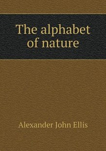 The alphabet of nature by Alexander John Ellis (9785518879577) - PaperBack - History