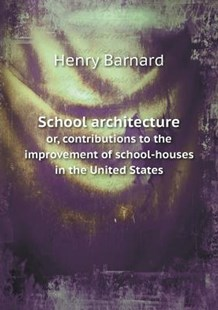 School architecture or, contributions to the improvement of school-houses in the United States by Henry Barnard (9785518956810) - PaperBack - Art & Architecture Architecture