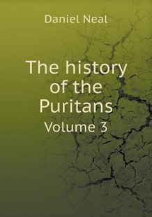 The history of the Puritans Volume 3 by Daniel Neal (9785518972483) - PaperBack - History Latin America