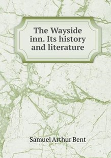 The Wayside Inn. Its History and Literature by Samuel Arthur Bent (9785519137768) - PaperBack - Modern & Contemporary Fiction Literature