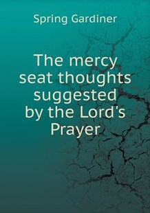 The mercy seat thoughts suggested by the Lord's Prayer by Gardiner Spring (9785519199513) - PaperBack - History