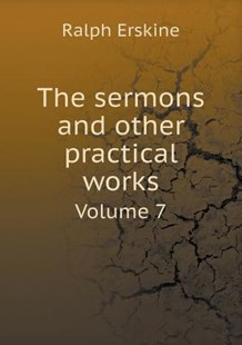 The sermons and other practical works Volume 7 by Ralph Erskine (9785519228596) - PaperBack - Religion & Spirituality