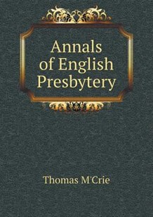 Annals of English Presbytery by Thomas M'Crie (9785519234917) - PaperBack - History