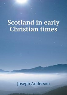 Scotland in early Christian times by Joseph Anderson (9785519247771) - PaperBack - History