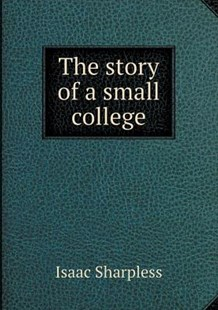 The story of a small college by Isaac Sharpless (9785519345774) - PaperBack - History