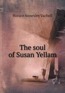 The Soul of Susan Yellam by Horace Annesley Vachell (9785519380652) - PaperBack - Modern & Contemporary Fiction General Fiction