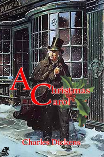 Christmas Carol in Prose: Being a Ghost Story of Christmas