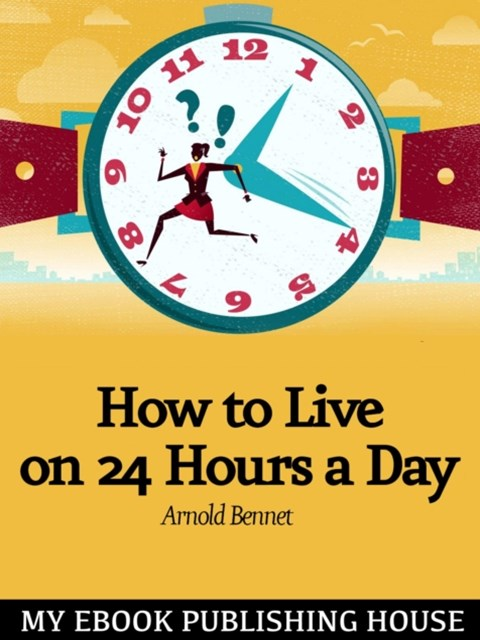 (ebook) How to Live on Twenty-Four Hours a Day
