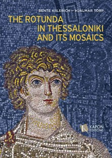 The Rotunda in Thessaloniki and Its Mosaics by Bente Kiilerich, Hjalmar Torp (9786185209117) - PaperBack - Art & Architecture Architecture