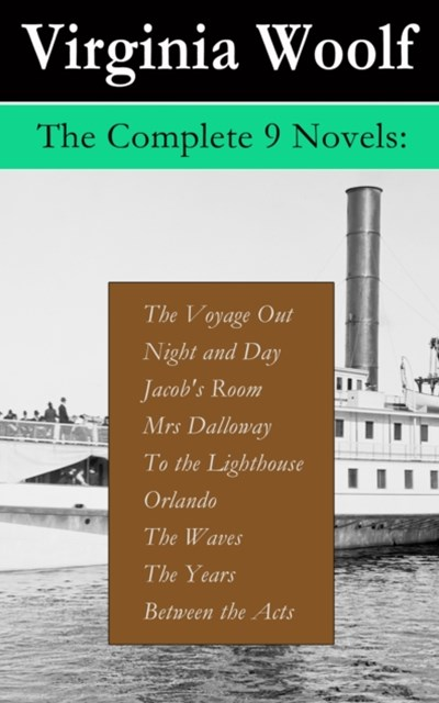 The Complete 9 Novels: The Voyage Out + Night and Day + Jacob's Room + Mrs Dalloway + To the Lighthouse + Orlando + The Waves + The Years + Between the Acts