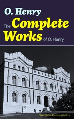 (ebook) The Complete Works of O. Henry: Short Stories, Poems and Letters