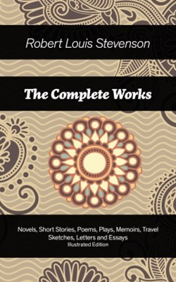 The Complete Works: Novels, Short Stories, Poems, Plays, Memoirs, Travel Sketches, Letters and Essa