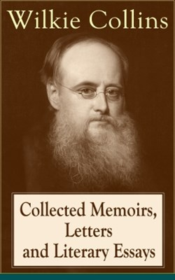 Collected Memoirs, Letters and Literary Essays of Wilkie Collins