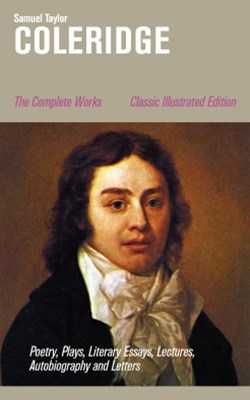 (ebook) The Complete Works: Poetry, Plays, Literary Essays, Lectures, Autobiography and Letters (Classic Illustrated Edition)