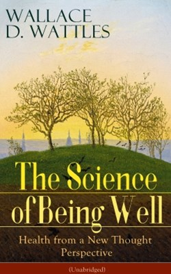 The Science of Being Well: Health from a New Thought Perspective (Unabridged)