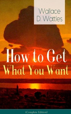 How to Get What You Want (Complete Edition)