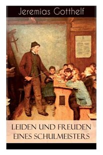 Leiden und Freuden eines Schulmeisters by Jeremias Gotthelf (9788026859802) - PaperBack - Modern & Contemporary Fiction Literature